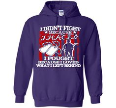 I Didn't Fight Because I Hated I Fought Because I Loved What I Left Behind T-Shirt