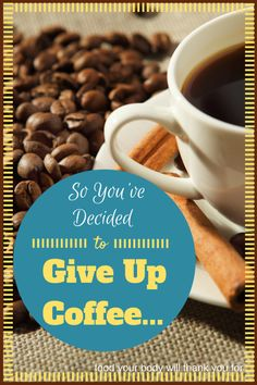 So You've Decided To Give Up Coffee...Food Your Body Will Thank You For