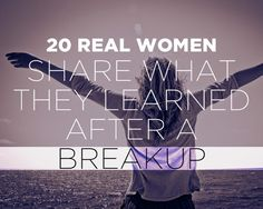 20 Real Women Share What They Learned After a Breakup  http://www.womenshealthmag.com/sex-and-relationships/breakup-advice