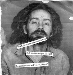 * Charles Manson * ........................ Sorry, not sorry -ERICA