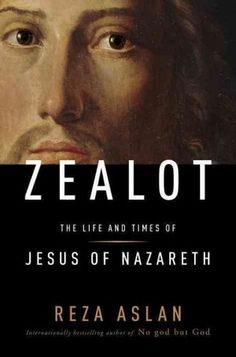 Zealot - The Life and Times of Jesus of Nazareth by Reza Aslan