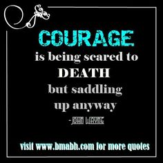 Best Quotes About Being Strong With Pictures On www.bmabh.com - Courage is being scared to death, but saddling up anyway. Follow us at https://www.pinterest.com/bmabh/ for more awesome quotes.