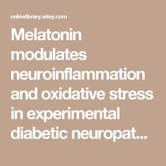 Melatonin modulates neuroinflammation and oxidative stress in experimental diabetic neuropathy: effects on NF-κB and Nrf2 cascades - Negi - 2010 - Journal of Pineal Research - Wiley Online Library