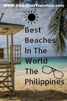 Best Beaches in he world The Philippines! This is a list of some of the beat beaches in the world. So if your looking for Sand, Sun and some Surf this list is for you. Or maybe your someone who just wants to lay in the sun taking in a great seascape. Has a your favorite place made the list? http://www.divergenttravelers.com/best-places-world-beaches/