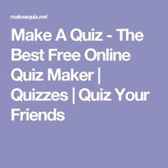 Make A Quiz - The Best Free Online Quiz Maker | Quizzes | Quiz Your Friends