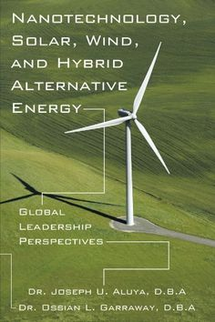 Nanotechnology, Solar, Wind, and Hybrid Alternative Energy: Global Leadership Perspectives by Dr. Joseph U. Aluya http://www.amazon.com/dp/1452004293/ref=cm_sw_r_pi_dp_Z6.Kwb1QESYME