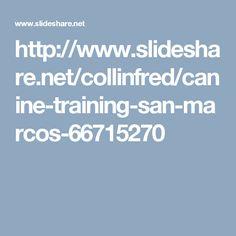 http://www.slideshare.net/collinfred/canine-training-san-marcos-66715270