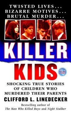 Killer Kids: Shocking True Stories Of Children Who Murdered Their Parents