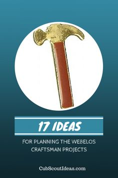 17 Ideas for Planning Webelos Craftsman Projects from CubScoutIdeas.com