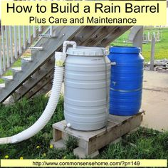 How to Build a Rain Barrel, Plus Care and Maintenance @ Common Sense Homesteading http://www.commonsensehome.com/how-to-build-a-rain-barrel-plus-care-and-maintenance/#