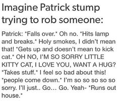 it's so true but he would never do that my baby is too cute and good hearted and clumsy