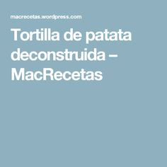 Tortilla de patata deconstruida – MacRecetas