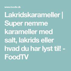 Lakridskarameller | Super nemme karameller med salt, lakrids eller hvad du har lyst til! - FoodTV