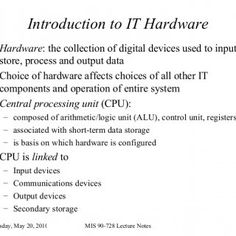 Introduction to IT Hardware Hardware : the collection of digital devices used to input, store, process and output data  Choice of hardware affects choices o. http://slidehot.com/resources/mislecturenotes99fal.37812/
