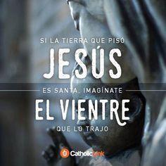 Si la tierra que pisó Jesús es santa, imagínate el vientre que lo trajo - CatholicLink