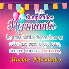 Feliz Cumpleaños Hermana                                                                                                                                                     Más Happy Birthday Celebration, Happy Birthday My Love, Happy Birthday Messages, Happy Birthday Quotes, Happy Birthday Images, Birthday Photos, Birthday Greetings, Birthday Wishes, Sister Quotes