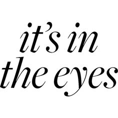 It's in the eyes ❤ liked on Polyvore featuring text, words, quotes, backgrounds, sayings, fillers, beauty, phrases, eye makeup and editorial