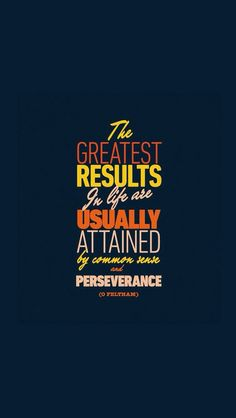 The greatest results in #life are usually attained by common sense and perseverance