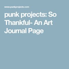 punk projects: So Thankful- An Art Journal Page