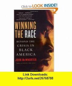 Winning the Race Beyond the Crisis in Black America John McWhorter , ISBN-10: 1592402704  ,  , ASIN: B001G8WPP8 , tutorials , pdf , ebook , torrent , downloads , rapidshare , filesonic , hotfile , megaupload , fileserve