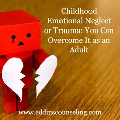 Learn what can you do as an adult to overcome the emotional neglect or trauma you may have experienced early in life.