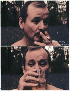 Bill Murray - I want to be the President of his fan club.