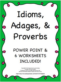 Idioms, Adages, and Proverbs Power Point & Practice Sheets from Inspire the Love of Learning on TeachersNotebook.com -  (23 pages)  - This resource contains a 16 slide Power Point on idioms, adages, and proverbs.  It also includes 6 matching worksheets on idioms, adages, and proverbs.