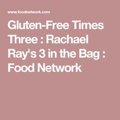 Gluten-Free Times Three : Rachael Ray's 3 in the Bag : Food Network