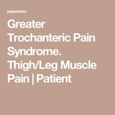Greater Trochanteric Pain Syndrome. Thigh/Leg Muscle Pain | Patient