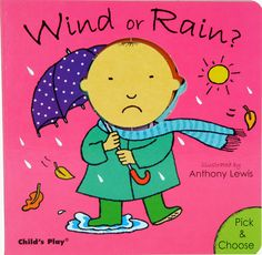 Wind or Rain? Which do you prefer? You can pick and choose! Rotate the child's head on each page to show if they are happy or sad. What about you? Open-ended questions mean that each reading of the book will be different. Bookshop: www.childs-play.com/bookshop/9781846432408.html