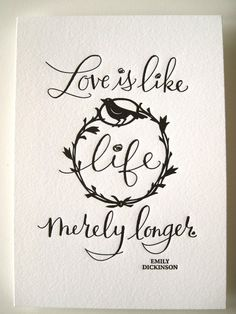 """Love is like life merely longer.""   -Emily Dickinson"