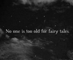 I don't think you can ever get sick of fairy tales. To not believe in fairy tales means to not believe in magic anymore. Great Quotes, Quotes To Live By, Me Quotes, Inspirational Quotes, Magic Quotes, Motivational, Child Quotes, The Words, Jm Barrie