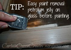 Painting Tip: for easy paint removal, put petroleum jelly on glass before painting sills or walls.