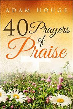 40 Prayers Of Praise - Kindle edition by Adam Houge. Religion & Spirituality Kindle eBooks @ Amazon.com.