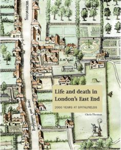 This book chronicles the remarkable archaeological discoveries made on the site of Spitalfields Market in east London. East End London, Old London, Archaeological Discoveries, Life And Death, Present Day, Vintage World Maps, This Book, Public, England
