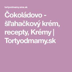 Čokoládovo - šľahačkový krém, recepty, Krémy | Tortyodmamy.sk