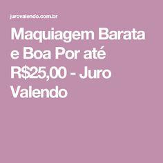 Maquiagem Barata e Boa Por até R$25,00 - Juro Valendo