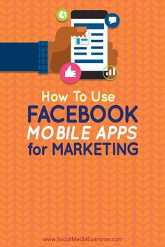 How to Use Facebook Mobile Apps for Marketing : Social Media Examiner