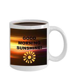 Good Morning Sunshine! Coffee Mug Novelty Gifts Holiday Humorous Coffee Mug