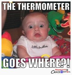 Thermometer - This is pretty much the look my kids game me when I told them. LOL