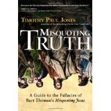 """Misquoting Truth: A Guide to the Fallacies of Bart Ehrman's """"Misquoting Jesus"""" (Paperback)By Timothy Paul Jones"""