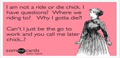 Ride or Die Chick: What I Think That Should Mean To You