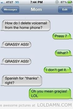 Funny text message: Mom trying to speak spanish. I have never laughed at one of these before tonight. Cant stop.