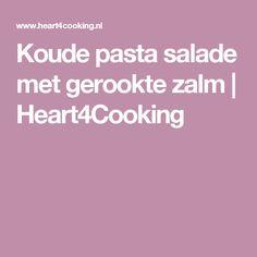 Koude pasta salade met gerookte zalm | Heart4Cooking