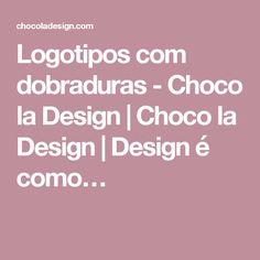 Logotipos com dobraduras - Choco la Design | Choco la Design | Design é como…