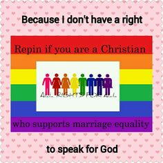 "So many people argue that ""God is against gay marriage"". Who has a right to speak for God?"