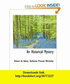 An Historical Mystery (9781115568272) Honor� de Balzac, Katharine Prescott Wormeley , ISBN-10: 1115568272  , ISBN-13: 978-1115568272 ,  , tutorials , pdf , ebook , torrent , downloads , rapidshare , filesonic , hotfile , megaupload , fileserve