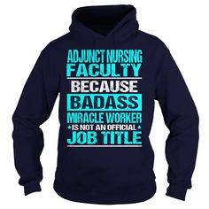 ADJUNCT NURSING FACULTY Because BADASS Miracle Worker Isn't An Official Job Title T-Shirts, Hoodies. BUY IT NOW ==► https://www.sunfrog.com/LifeStyle/ADJUNCT-NURSING-FACULTY--BADASS-Navy-Blue-Hoodie.html?id=41382