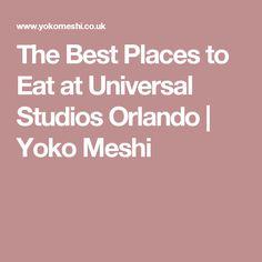 The Best Places to Eat at Universal Studios Orlando | Yoko Meshi