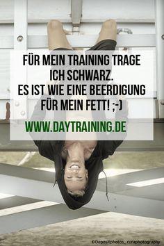 Für mein Training trage ich schwarz. Es ist wie eine Beerdigung für mein Fett. www.daytraining.de